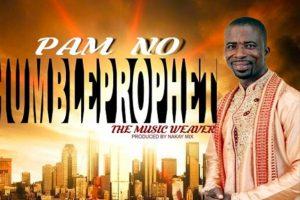 Audio: Pam No by Humble Prophet