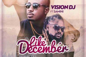 Audio: Like December by Vision DJ feat. Samini
