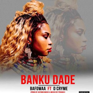 Banku Dade by Bafowaa feat. Dr Cryme