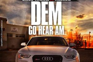Audio: Dem Go Hear Am by Criss Waddle feat. Medikal