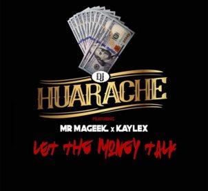 Audio: Let The Money Talk (Sshhh) by DJ Huarache feat. Mr Mageek & Kaylex