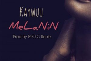 Audio: Melanin by Kaywuu