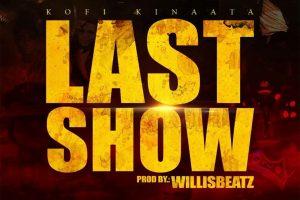 Audio: Last Show by Kofi Kinaata