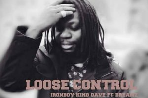 Audio: Loose Control by King Dave (Iron Boy) feat. Dreamz